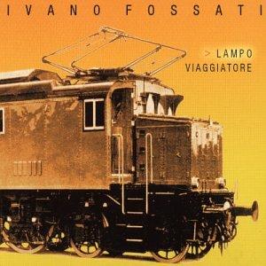 Ivano Fossati - Lampo viaggiatore - Zortam Music
