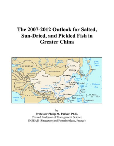 The 2007-2012 Outlook for Salted, Sun-Dried, and Pickled Fish in Greater China