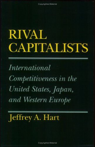 Rival Capitalists: International Competitiveness In The United States, Japan, And Western Europe (Cornell Studies In Political Economy)
