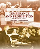 Temperance and Prohibition: The Movement to Pass Anti-liquor Laws in America (Progressive Movement 1900-1920: Efforts to Reform America s New Industrial Society)
