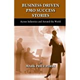 Business Driven PMO Success Stories: Across Industries and Around the World
