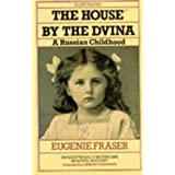 The House by the Dvina: A Russian Childhoodby Eugenie Fraser