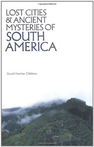 Lost Cities and Ancient Mysteries of South America Lost Cities Series093281395X