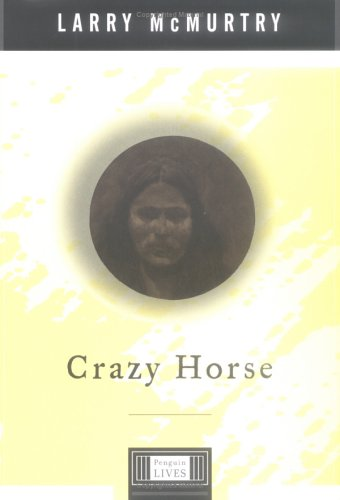 Crazy Horse: A Penguin Lives Biography, Larry McMurtry