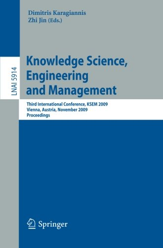 Knowledge Science, Engineering And Management: Third International Conference, Ksem 2009, Vienna, Austria, November 25-27, 2009, Proceedings (Lecture ... / Lecture Notes In Artificial Intelligence)
