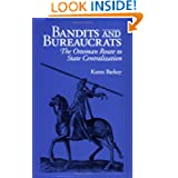 Bandits and Bureaucrats: The Ottoman Route to State Centralization (The Wilder House Series in Politics, History...