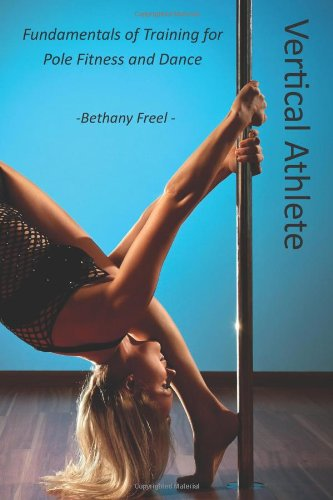 Vertical Athlete: Fundamentals of Training for Pole Fitness and Dance