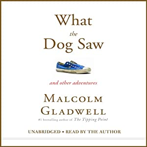 What the Dog Saw: And Other Adventures | [Malcolm Gladwell]