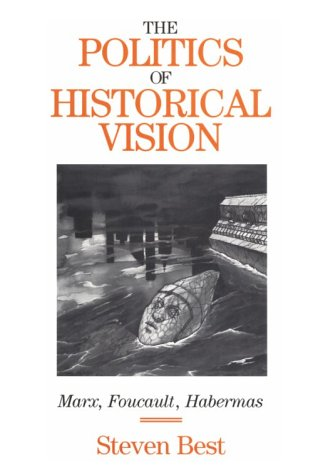The Politics of Historical Vision: Marx, Foucault, Habermas