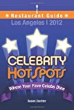 2012 Celebrity HotSpots Los Angeles Restaurant Guide: Where Your Fave Celebs Dine: FULL-COLOR VERSION (Volume 1)