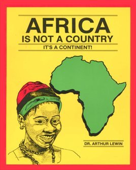 Africa Is Not a Country: It's a Continent: Arthur Lewin: 9780962891113: Amazon.com: Books