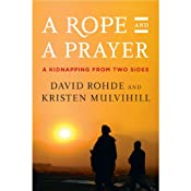 A Rope and a Prayer: A Kidnapping from Two Sides | [David Rohde, Kristen Mulvihill]