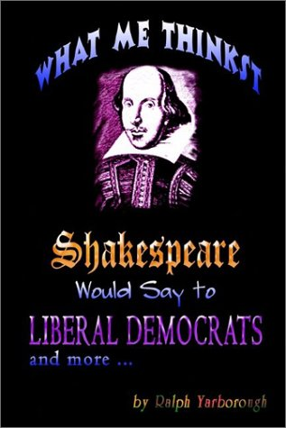 What Me Thinkst Shakespeare Would Say to Liberal Democrats