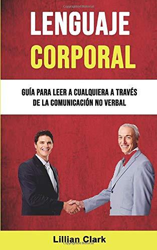 Lenguaje Corporal Guía Para Leer A Cualquiera A Través De La Comunicación No Verbal  [Clark, Lillian] (Tapa Blanda)
