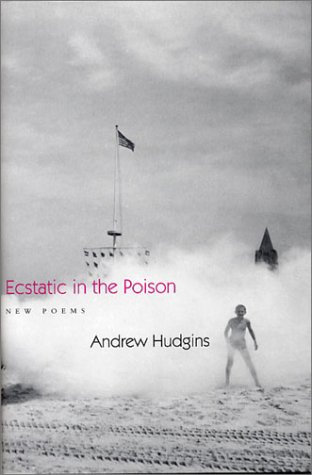 Ecstatic in the Poison, ANDREW HUDGINS