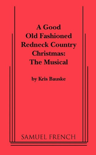 Good Old Fashioned Redneck Country Christmas: The Musical, A