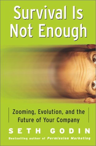Survival Is Not Enough: Zooming, Evolution, and the Future of Your Company, Godin, Seth