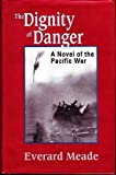 img - for The Dignity of Danger: A Novel of the Pacific War book / textbook / text book