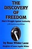 The Discovery of Freedom: Man\'s Struggle Against Authority by Rose Wilder Lane