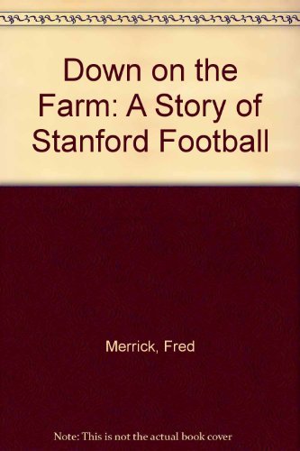 Down on the Farm: A Story of Stanford Football, Merrick, Fred