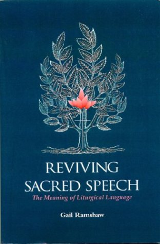 Reviving Sacred Speech: The Meaning of Liturgical Language : Second Thoughts on Christ in Sacred Speech