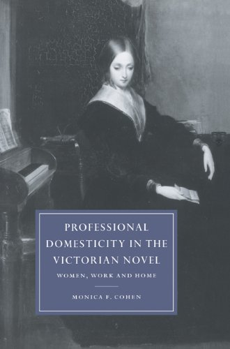 Professional Domesticity in the Victorian Novel: Women, Work and Home (Cambridge Studies in Nineteenth-Century Literature and Culture)