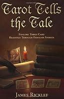 Tarot Tells the Tale: Explore Three-Card Readings through Familiar Stories