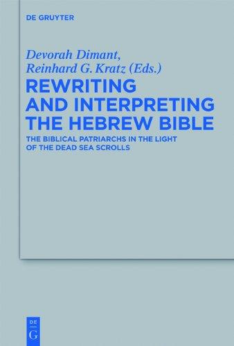Rewriting and Interpreting the Hebrew Bible: The Biblical Patriarchs in the Light of the Dead Sea Scrolls (Beihefte Zur Zeitschrift Fur Die Alttestamentliche Wissenschaft)