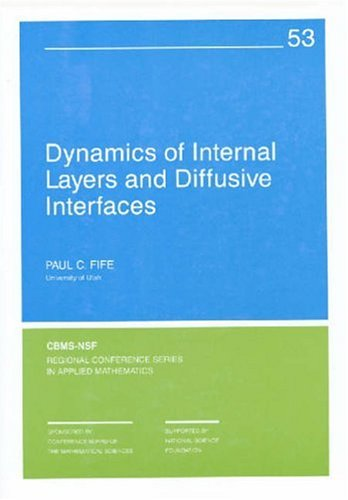 Dynamics of Internal Layers and Diffusive Interfaces (C B M S - N S F Regional Conference Series in Applied Mathematics)