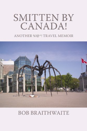 Smitten by Canada!: Another %!@^! Travel Memoir