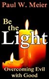 img - for Be the Light: Overcoming Evil with Good book / textbook / text book