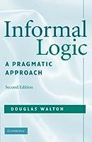 Informal Logic: A Pragmatic Approach