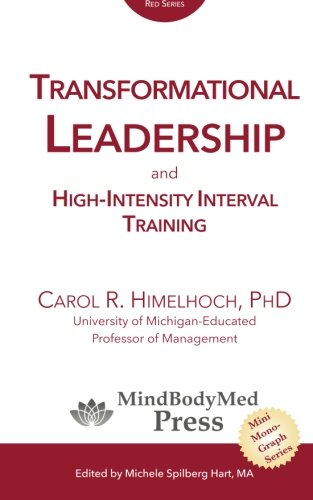 Transformational  Leadership: and  High-Intensity Interval Training (MindBodyMed Press Mini-Monograph Series) (Volume 1)