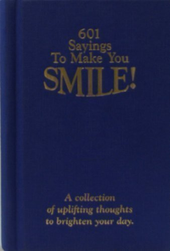 601 Sayings to Make You Smile: A Collection of Uplifting Thoughts to Brighten Your Day.
