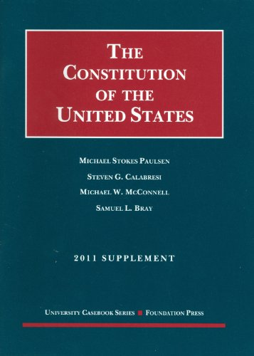 The Constitution of the United States: Text, Structure, History, and Precedent, 2011 Supplement (University Casebook: Supplement)