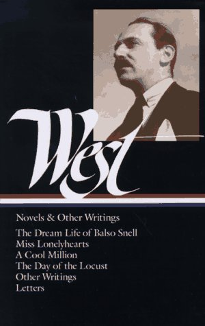Nathanael West : Novels and Other Writings : The Dream Life of Balso Snell / Miss Lonelyhearts / A Cool Million / The Day of the Locust / Letters (Library of America)