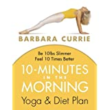 10 Minutes In The Morning: Yoga and Diet Planby Barbara Currie
