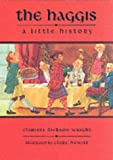 Clarissa Dickson Wright the haggis: a little history (Little Scottish bookshelf)