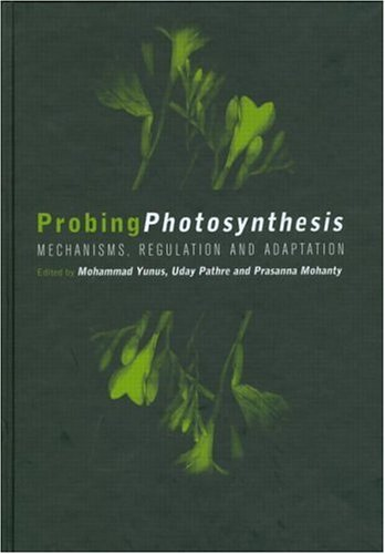 Probing Photosynthesis: Mechanism, Regulation & Adaptation: Mechanism, Regulation and Adaptation