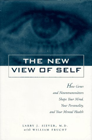 New View of Self: How Genes and Neurotransmitters Shape Your Mind, Your Personality, and Your Mental Health PDF
