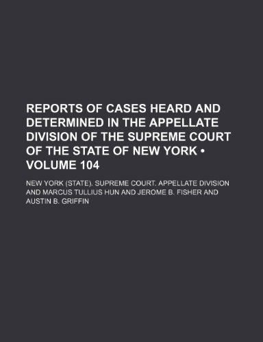 Reports of Cases Heard and Determined in the Appellate Division of the Supreme Court of the State of New York (Volume 104)