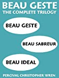 BEAU GESTE: THE COMPLETE TRILOGY (Annotated and With Active Table of Contents)