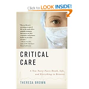 Critical Care: A New Nurse Faces Death, Life, and Everything in Between Theresa Brown
