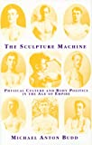 The Sculpture Machine: Physical Culture and Body Politics in the Age of Empire