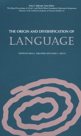 The Origin and Diversification of Language: (Distributed for the California Academy of Science)