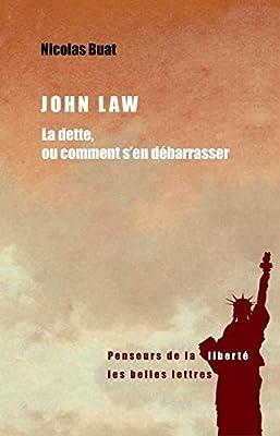 John Law: La dette, ou comment s'en débarrasser de Nicolas Buat