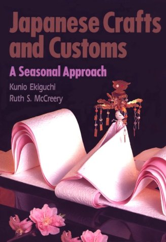 Japanese Crafts and Customs: A Seasonal Approach, Kunio Ekiguchi, Ruth South McCreery