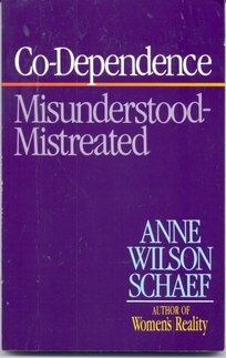 Co-Dependence:  Misunderstood -- Mistreated, Anne Wilson Schaef