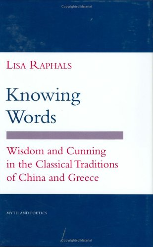 Knowing Words: Wisdom and Cunning in the Classical Traditions of China and Greece (Myth and Poetics) PDF