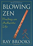 Blowing Zen: Finding an Authentic Life, Revised updated edition